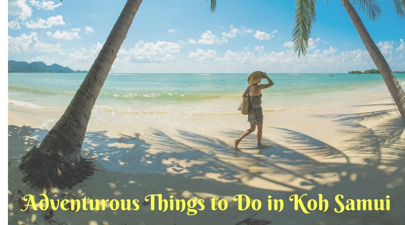 Adventurous Things to Do in Koh Samui, You Can't Forget in Your Entire Life