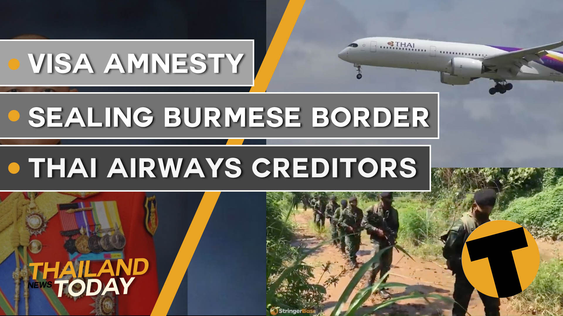 Thailand News Today | Visa amnesty, sealing Burmese border, Thai airways creditors | September 24