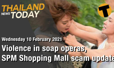 Thailand News Today | Violence in soap operas and SPM Shopping Mall scam update | February 10 | Thaiger