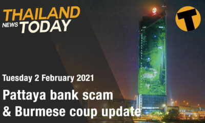Thailand News Today | Pattaya bank scam & Burmese coup update | February 2 | Thaiger