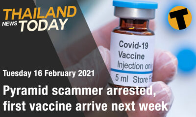 Thailand News Today | Pyramid scammer arrested, first vaccines arrive next week | February 16 | Thaiger