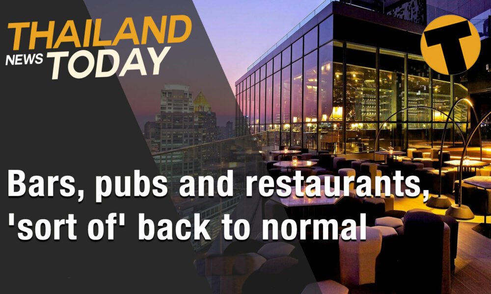 Thailand News Today | Bars, pubs and restaurants 'sort of' back to normal | Feb 23 | The Thaiger