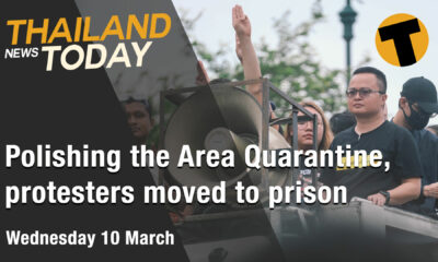 Thailand News Today | Polishing the Area Quarantine, protesters moved to prison | March10 | Thaiger