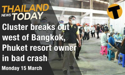Thailand News Today | Cluster breaks out west of Bangkok, Phuket resort owner in bad crash | March 15 | Thaiger