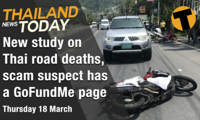 Thailand News Today | New study on Thai road deaths, scam suspect has a GoFundMe page | March 18 | Thaiger